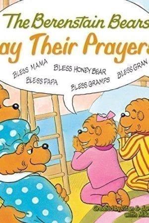 BERENSTAIN BEARS SAY THEIR PRAYERS