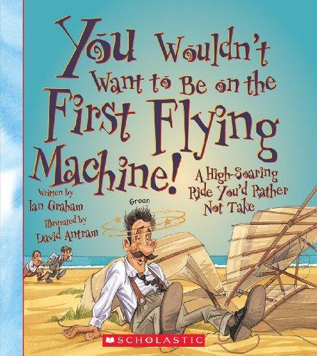 YOU WOULDN'T WANT TO BE ON THE FIRST FLYING MACHINE