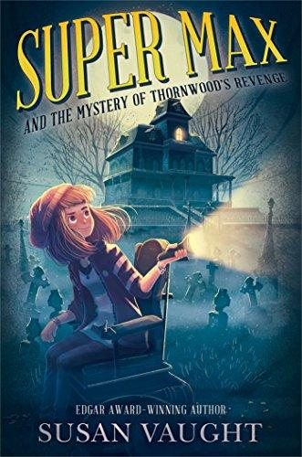 SUPER MAX AND THE MYSTERY OF THORNWOOD'S REVENGE