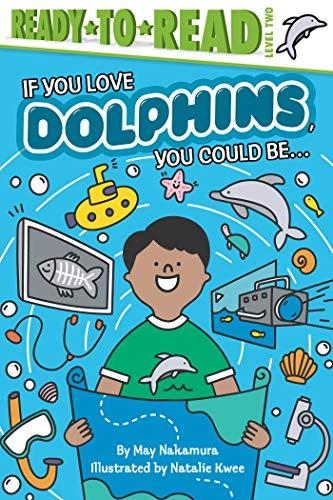 IF YOU LOVE DOLPHINS, YOU COULD BE…